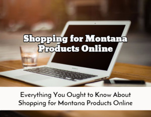 Shopping for Montana Products Online