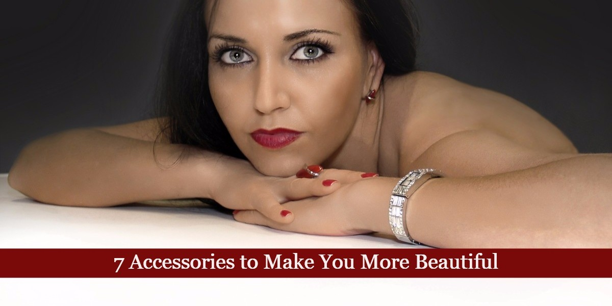 7 Accessories to Make You More Beautiful